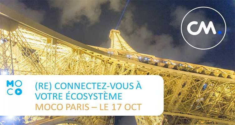 MoCo Paris by CM 2017 : (Re)connectez-vous avec votre écosystème